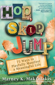 Hop, Skip, Jump: 75 Ways to Playfully Manifest a Meaningful Life by Marney Makridakis